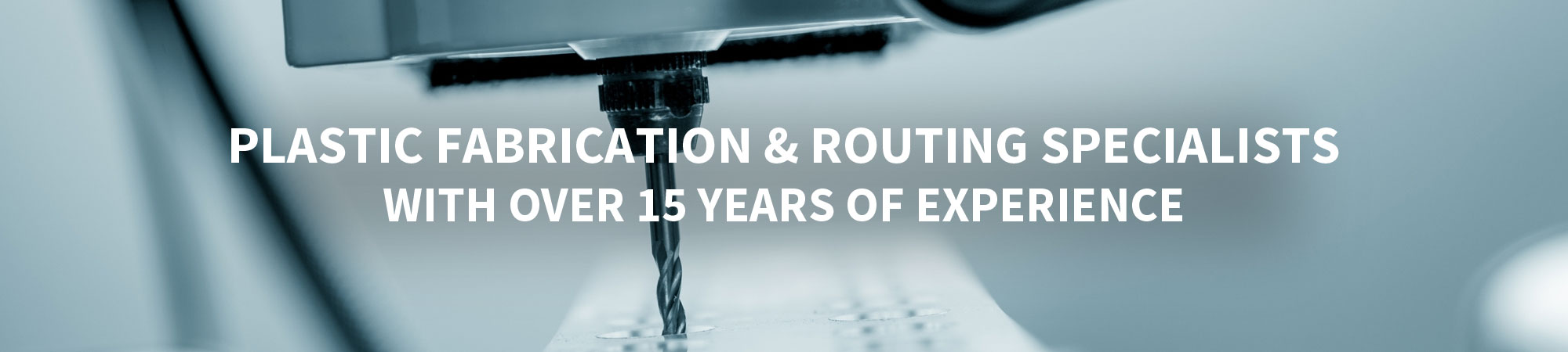Plastic Fabrication & Routing Specialists with over 15 Years of Experience